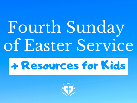 Fourth Sunday in Easter (Video Service and Children's Resources)