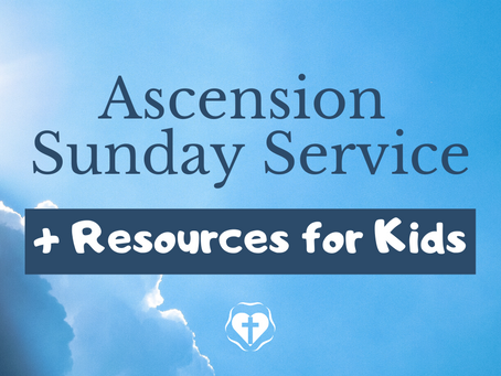 Ascension Sunday (Video Service and Children's Resources)