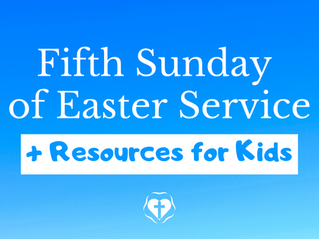 Fifth Sunday in Easter (Video Service and Children's Resources)