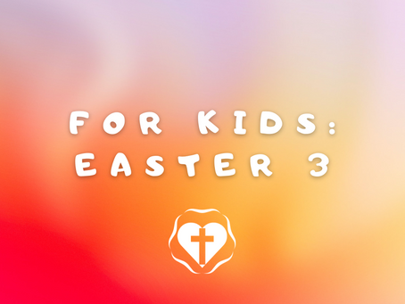 For Kids: Third Sunday in Easter 2021