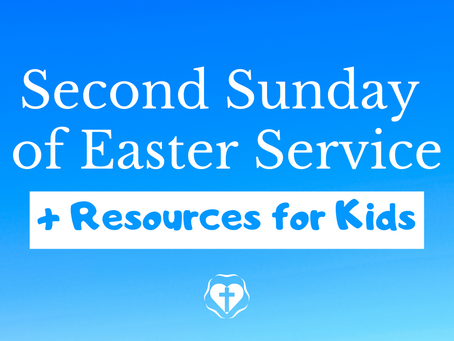 Second Sunday in Easter (Video Service and Children's Resources)
