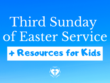 Third Sunday in Easter (Video Service and Children's Resources)