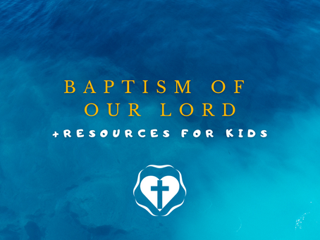 Baptism of Our Lord, 2021 - Video Service and Children's Resources