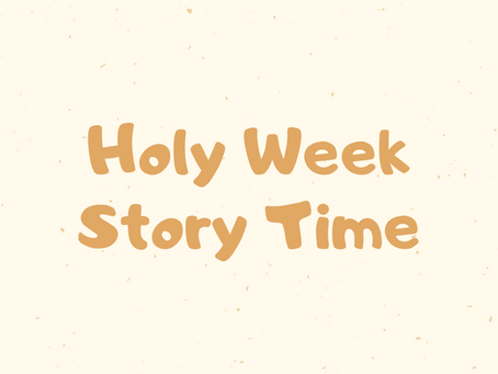 Holy Week Story Time (Part 2 - Maundy Thursday)