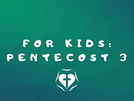 For Kids: 3rd Sunday after Pentecost (Lectionary 11, Year B)
