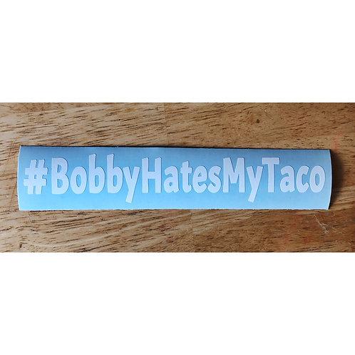#BobbyHatesMyTaco