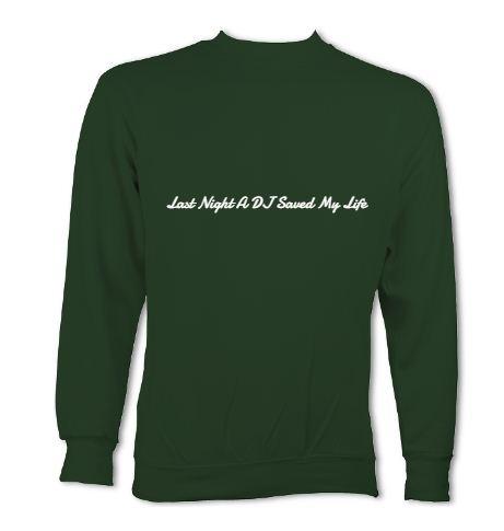 "Green Sweatshirt ""Last Night A DJ Saved My Life"""