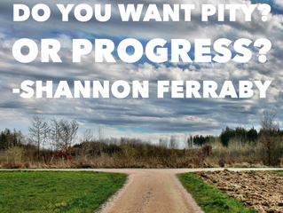 Do You Want Pity? Or Progress?