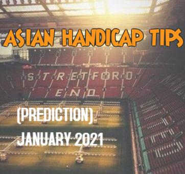 Asian Handicap Tips and Predictions January 2021