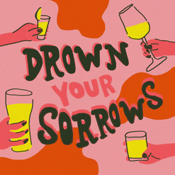 Drown your Sorrows
