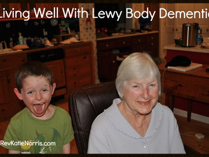 You Can Live Well With Lewy Body Dementia: #LivingWellWithLBD