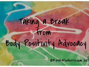 Taking a Break from Body Positivity Advocacy