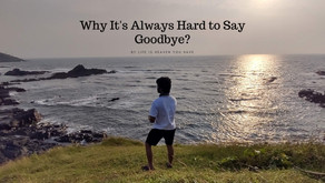 Why It's Always Hard to Say Goodbye?