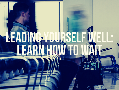 Lead Yourself Well: Learn How to Wait