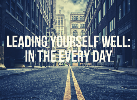 Leading Yourself Well: in the Every Day