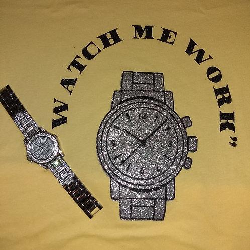 """Watch Me Work"" shirt"