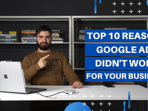 Top 10 Reasons Google Ads Didn't Work For Your Business