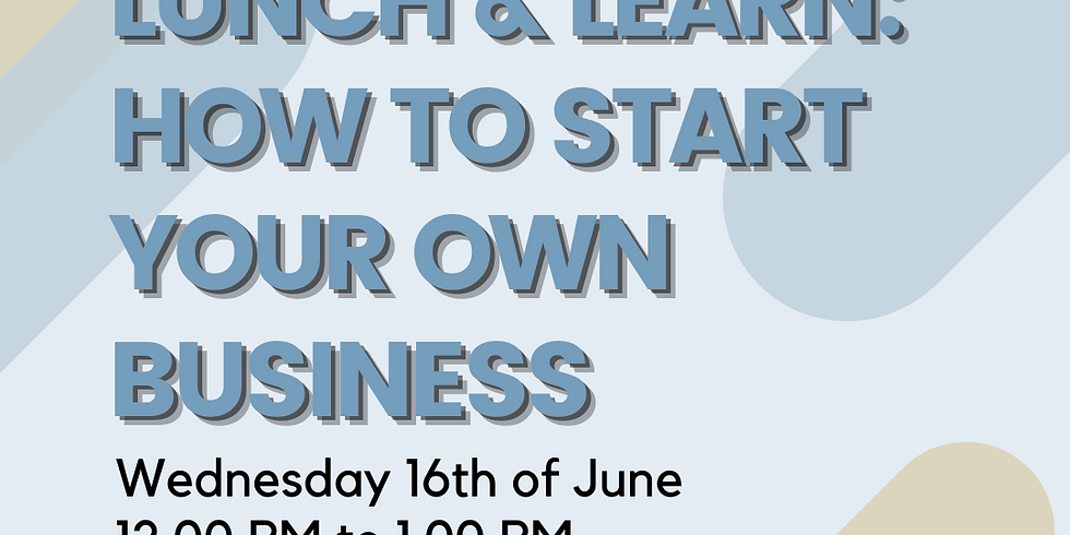 Lunch & Learn: Learn how to start your own business
