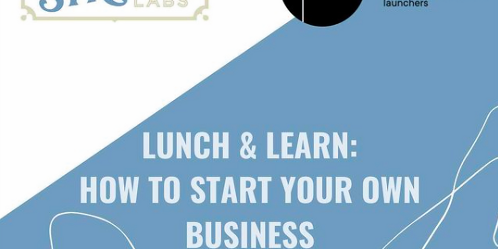 TSL Lunch & Learn: Learn how to start your own business