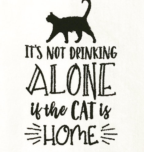 It's Not Drinking Alone If The Cat Is Home - Embroidered Towel