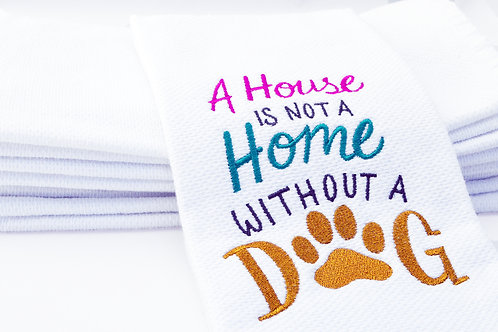 A House Is Not A Home Without A Dog Kitchen Towel