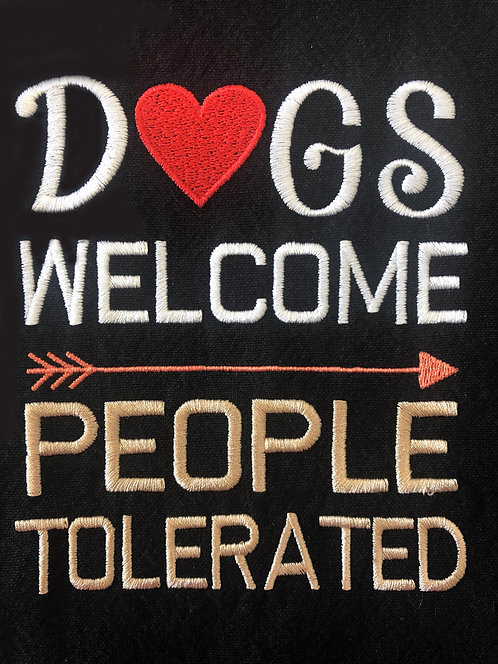 Dog Welcome, People Tolerated - Embroidered Kitchen towel