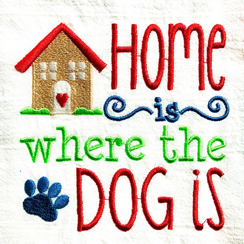 Home Is Where The Dog Is embroiderd kitchen towel
