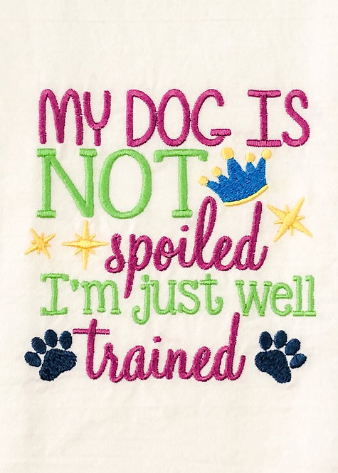 My Dog Is Not Spoiled - Kitchen Tea Towel