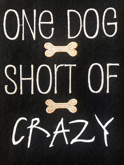 One Dog Short Of Crazy - Embroidered Towel