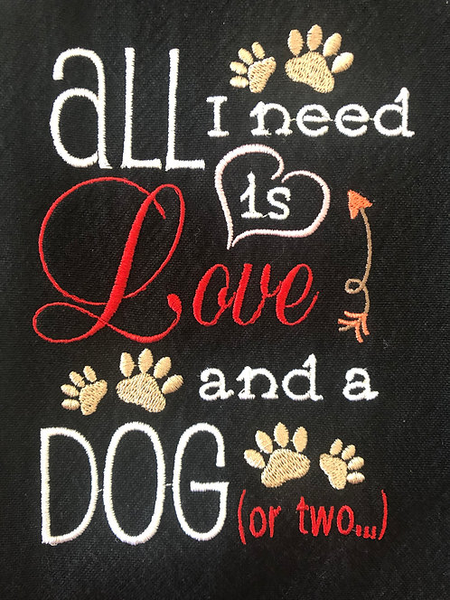 All I Need Is Love & A Dog Embroidered Towel