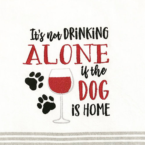 It's Not Drinking Alone If The Dog Is Home - Embroidered Towel