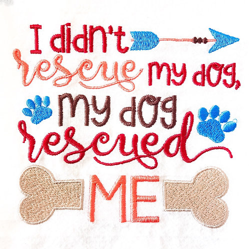 I Didn't Rescue My Dog, My Dog Rescued Me Towel