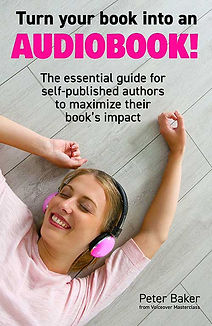 How To Turn Your Book Into An Audiobook - Peter Baker -KINDLE