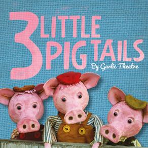 Three Little Pig Tails - Garlic Theatre