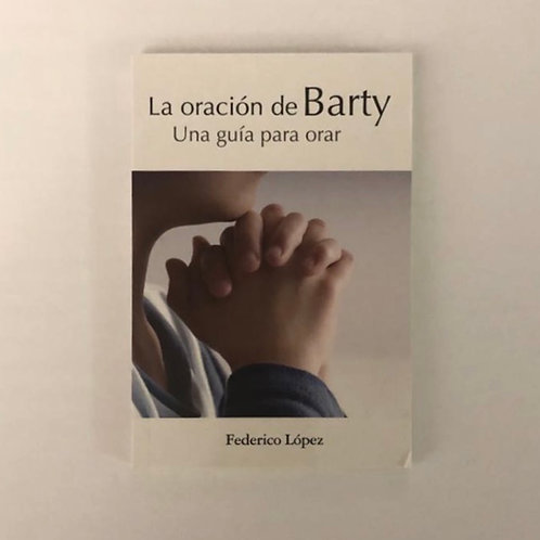 """Libro """"LA ORACIÓN DE BARTY UNA GUIA PARA ORAR""""  Dólares"""