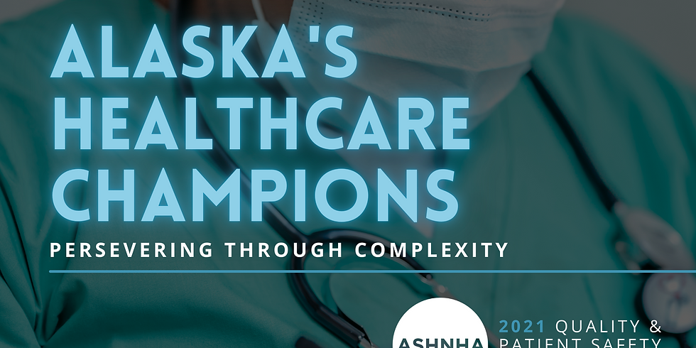 Celebrating Alaska's Healthcare Champions: Persevering Through Complexity | 2021 ASHNHA Quality & Patient Safety Awards