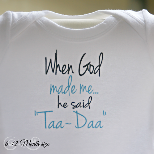 """When God made me He said 'Taa-Daa' "" Onsie"
