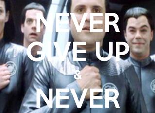 """Never Give Up, Never Surrender!"""