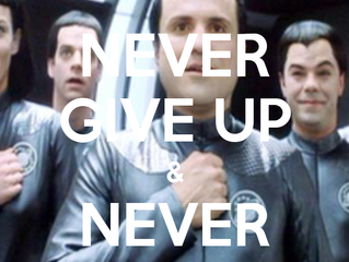 """Never Give Up, Never Surrender!"""