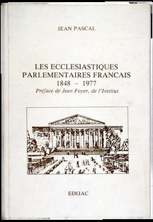 PASCAL (J.). Les Ecclésiastiques parlementaires français (1848-1977)