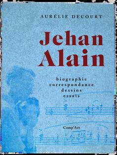 [ALAIN (Jehan)]. DECOURT (Aurélie). Jehan Alain.