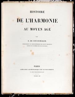 COUSSEMAKER (Edmond Henri de). Histoire de l'harmonie au Moyen Âge.