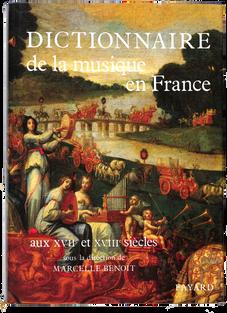 BENOIT (sous la direction de Marcelle). Dictionnaire de la musique en France aux XVIIème et XVIIIème siècles.