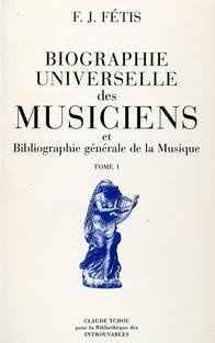 FÉTIS (François-Joseph). Biographie universelle des musiciens et bibliographie générale de la musique.