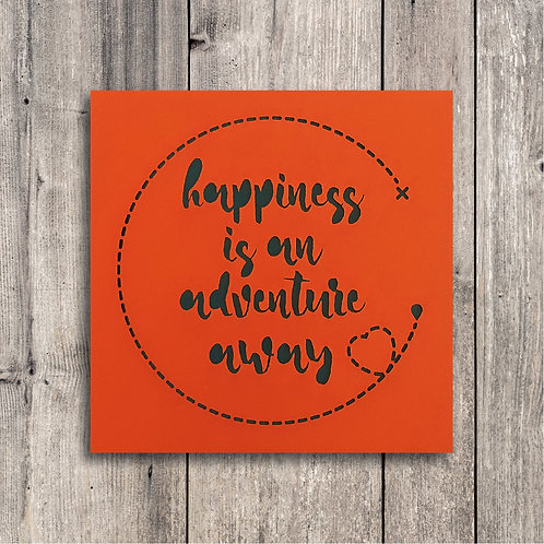 Happiness is an Adventure away