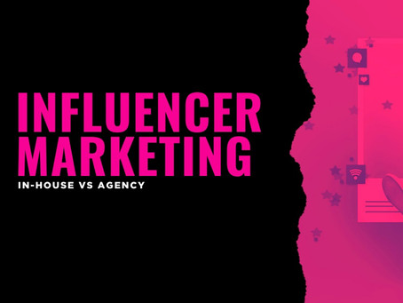 Influencer Marketing - In-house vs Agency