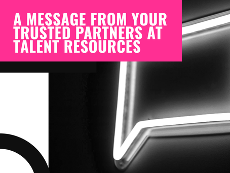 A Message from Your Trusted Partners at Talent Resources