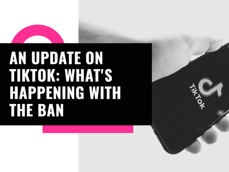 An Update on TikTok: What's Happening with the Ban?