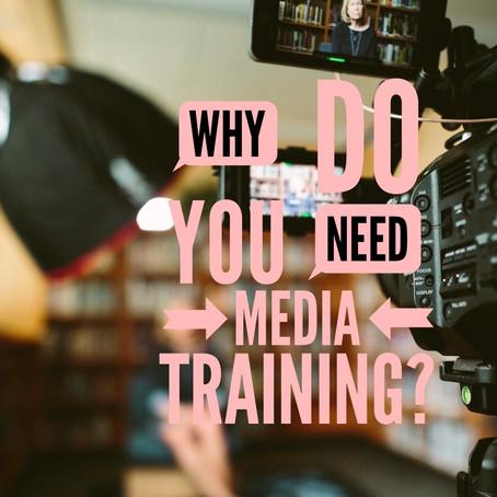 WHY DO YOU NEED MEDIA TRAINING?