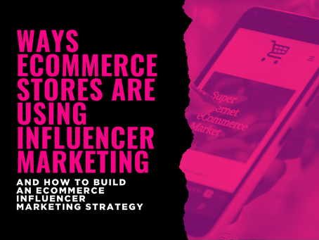 Ways Ecommerce Stores Are Using Influencer Marketing and How To Build An Ecommerce Influencer Market
